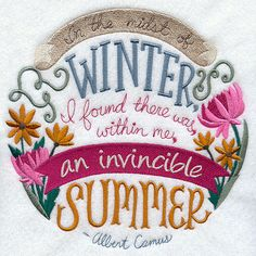 """""""In the midst of winter, I found there was, within me, an invincible summer."""" Albert Camus"""