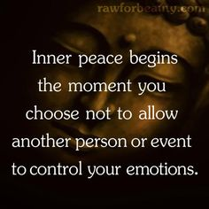 Inner peace begins the moment you choose not to allow another person or event to control your emotions. | RAW FOR BEAUTY