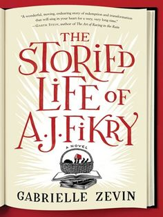 The Storied Life of A. J. Fikry by Gabrielle Zevin: A.J. Fikry, the irascible owner of Island Books, has recently endured some tough years: his wife has died, his bookstore is experiencing the worst sales in its history, and his prized possession—a rare edition of Poe poems—has been stolen. Over time, he has given up on people, and even the books in his store, instead of offering solace, are yet another reminder of a world that is changing too rapidly. Until a most unexpected occurrence...