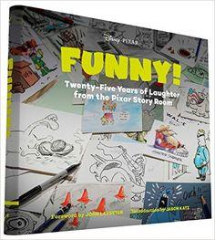 Funny!: Twenty-Five Years of Laughter from the Pixar Story Room (The Art of...): Jason Katz, John Lasseter: 9781452122281: Amazon.com: Books