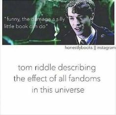 Omg, this is the best and smartest thing Tom Riddle (aka Voldemort) has ever said.