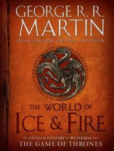 The world of ice & fire : the untold history of Westeros and the Game of Thrones by George R.R. Martin.  Click the cover image to check out or request the science fiction and fantasy kindle.