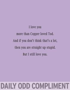Like Copper Loved Todd. So SWEET!!!