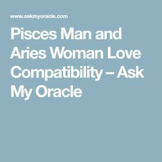 Pisces Man and Aries Woman Love Compatibility – Ask My Oracle