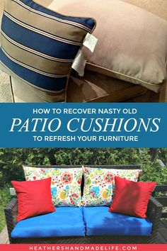 How to re-cover patio furniture cushions Recover Patio Cushions, Outside Cushions, Patio Cushion Covers, Diy Cushion, Outdoor Cushions, Patio Cushion Storage, Cushion Ideas, Patio Furniture Makeover, Patio Furniture Covers
