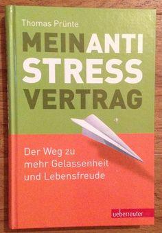 MEIN ANTI-STRESS-VERTRAG GELASSENHEIT UND LEBENSFREUDE Thomas Prünte 2013