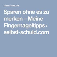 Sparen ohne es zu merken – Meine Fingernageltipps › selbst-schuld.com Finger, Tips & Tricks, Organization, Healthy, Woody, Live, Save My Money, Finance, Blame