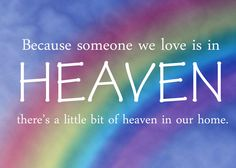 Because someone we love is in Heaven, there's a little bit of heaven in our home free printable wall decor rainbow baby