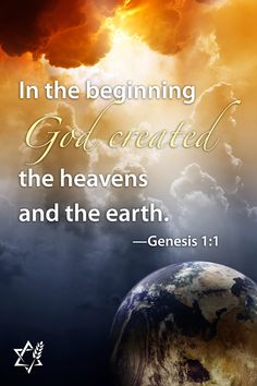 Genesis 1:1 (ESV) The Creation of the World 1 In the beginning, God created the heavens and the earth.