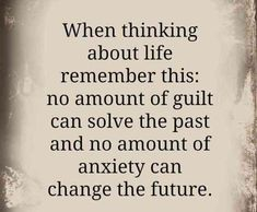 """""""When thinking about life, remember this: no amount of guilt can solve the past and no amount of anxiety can change the future."""" #AmazingLifeQuotes"""