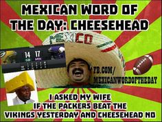 Mexican WOTD: Cheesehead