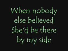 someone who would pray for me.......[When She Cries (lyrics) - Restless Heart ]