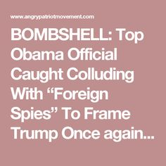"""BOMBSHELL: Top Obama Official Caught Colluding With """"Foreign Spies"""" To Frame Trump  Once again, there is more evidence of Obama and the Clinton family using our intelligence community to target Donald Trump's candidacy.     The Guardian announced that a British operative, Robert Hannigan, passed off sketchy and questionable material to former CIA director, John Brennan, regarding a possible Trump-Russia connection. This material was gathered by British and Estonia spies. This shows that the…"""