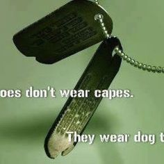 Heroes don't wear capes...They wear dog tags.