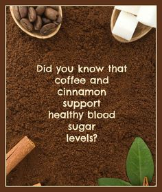 Did you know that cinnamon and coffee lower blood sugar levels?
