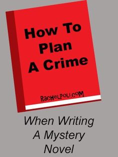 How To Plan a Crime When Writing a Mystery Novel - | writing tips | writing advice
