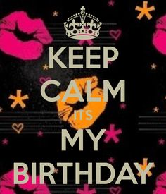 KEEP CALM ITS MY BIRTHDAY - KEEP CALM AND CARRY ON Image Generator - brought to you by the Ministry of Information