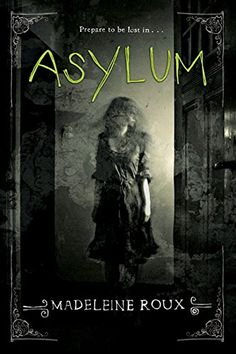 Asylum by Madeleine Roux is a creepy thriller featuring photos of actual asylums - yikes!