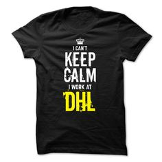 Special - I Cant keep calm, i work at DHL T Shirt, Hoodie, Sweatshirt