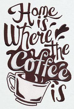 """""""Where the Coffee Is""""  Here's what really makes a home. White stitching fills the word """"coffee"""" and the cup.  -  UT6653; UT6654; UT6655 (Machine Embroidery)  00485000-070213-0859-4"""