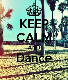 KEEP CALM AND DANCE!!! #Dancers!! =3