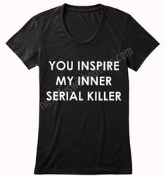you inspire my inner serial killer, funny shirts, Halloween, men, women, gift, skulls, demons