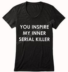you inspire my inner serial killer, funny shirts, Halloween, men, women, gift, skulls, demons