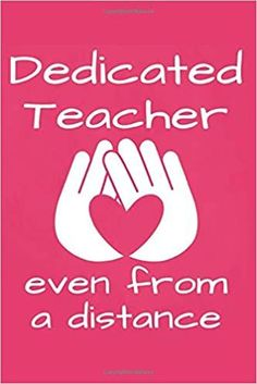Dedicated Teacher Even from a Distance: Inspirational Quote for Teachers and Coworkers, Teaching Online Appreciation Gift Journal with Hands Heart Symbol on Pink (Virtual Teacher Gifts): SVShare Press: 9798670951777: Amazon.com: Books