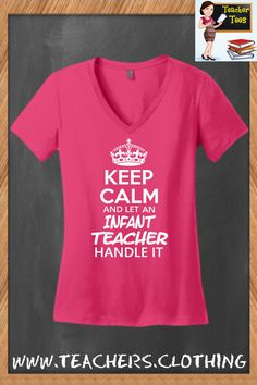 Keep Calm And Let An Infant Teacher Handle It! District Made, Heliconia V-Neck Tee. Available In 11 colors and sizes XS-4XL.