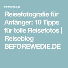 Reisefotografie für Anfänger: 10 Tipps für tolle Reisefotos   Reiseblog BEFOREWEDIE.DE