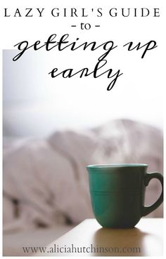 LAZY GIRL'S GUIDE TO GETTING UP EARLY - Alicia Hutchinson http://www.aliciahutchinson.com/2016/11/guide-to-getting-up-early/
