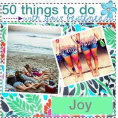 50 Things To Do With Your Best Friends @Anna Faunce Rold this might come in handy next year :)