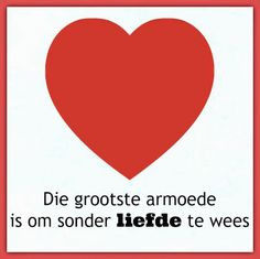Afrikaanse Inspirerende Gedagtes & Wyshede: Die grootste armoede is om sonder liefde te wees Simply Life, Afrikaanse Quotes, Goeie More, Good Night Wishes, Special Quotes, Diy Signs, Good Morning Quotes, True Words, Love Life