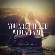 "She gave this name to the Lord who spoke to her: ""You are the God who sees me,"" for she said, ""I have now seen the One who sees me."" (Genesis 16:13 NIV) Hagar was an outcast, wandering in a desert,…"
