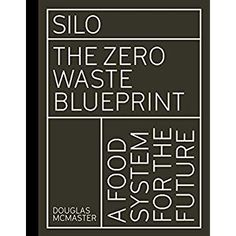 Silo: The Zero Waste Blueprint Best Vegan Cookbooks, Heston Blumenthal, Natural Farming, 5 Ingredient Recipes, Everything Is Connected, Food System, Health Resources, Bad Food, Food Words