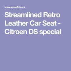 Streamlined Retro Leather Car Seat - Citroen DS special