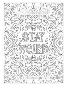 Stay Weird Coloring Page by Thaneeya McArdle.and feel free to color outside the lines.of Life. Quote Coloring Pages, Printable Adult Coloring Pages, Free Coloring Pages, Coloring Books, Coloring Sheets, Doodle Coloring, Mandala Coloring, Color Quotes, To Color
