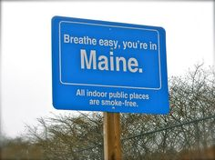 """""""Breathe easy, you're in Maine. All indoor public places are smoke-free."""""""