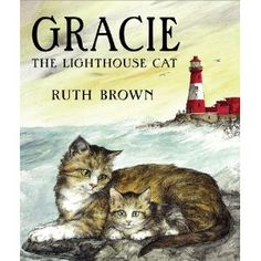 Gracie the Lighthouse Cat (Andersen Press Picture Books)...A sweet story of a mother cat who saves her kittens during a storm. the story is written in parallel with the famous true tale of Grace Darling, the daughter a British lightkeeper, who helped her father rescue survivors of a shipwreck in 1838.