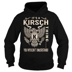 [Popular Tshirt name creator] Its a KIRSCH Thing You Wouldnt Understand Last Name Surname T-Shirt Eagle Shirts of year Hoodies, Tee Shirts