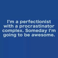 Prefectionst procrastinator