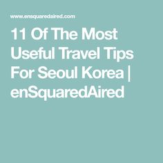 11 Of The Most Useful Travel Tips For Seoul Korea | enSquaredAired