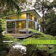 Affordable Architecture: Great Houses on a Budget, by Stephen Crafti / 50 projects from Australia, New Zealand, the USA and Europe / Includes new homes, kit homes and renovations