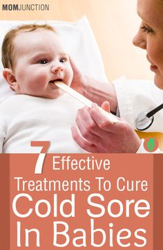 7 Effective Treatments To Cure Cold Sore In Babies: Are you anxious about the health of your baby? Do you suspect cold sores? These are small, red small blisters filled with fluid that develop around the lip or on them.Take a look at the treatment procedure that follows upon diagnosis