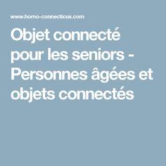 Objet connecté pour les seniors - Personnes âgées et objets connectés