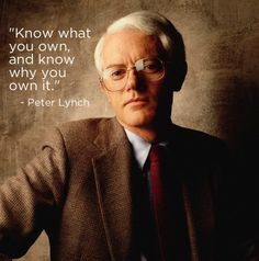 """""""Know what you own, and know why you own it."""" - Peter Lynch"""