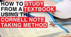 Learn how to effectively absorb information from a textbook , to study smarter and learn faster by taking down notes using the Cornell Note Taking Technique