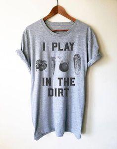 1c0378bc I Play In The Dirt Unisex Shirt - Gardening Shirt, Gardening Gift, Veggie  Pun, Vegan Shirt, Plant Shirt, Foodie Gift, Vegetable Shirt