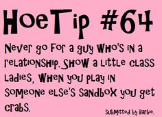 Hoetips #64 - 'Never go for a guy who's in a relationship. Show a little class ladies, when you play in someone else's sandbox you get crabs.'