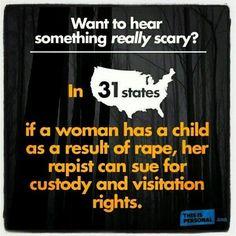 Em 31 estados americanos, se um estuprador fizer filho em uma mulher ele pode processa-la por custodia do filho e direitos de visitacao. Loucura !!! Madness !!!